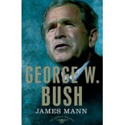 George W. Bush: The American Presidents Series by James Mann