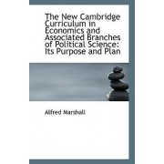 The New Cambridge Curriculum in Economics and Associated Branches of Political Science by Alfred Marshall