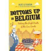 Bottoms up in Belgium by Alec Le Sueur
