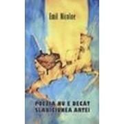 Poezia nu e decât slăbiciunea artei - Nicolae, Emil.