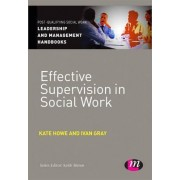Effective Supervision in Social Work by Kate Howe