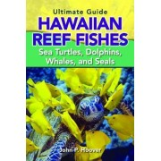 The Ultimate Guide to Hawaiian Reef Fishes, Sea Turtles, Dolphins, Whales, and Seals by John P Hoover