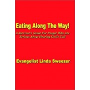 Eating Along The Way!: A Survivor's Guide For People Who Are Serious About Hearing God's Call