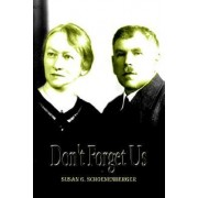Don't Forget Us by Susan G. Schoenenberger