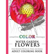 Water Garden Flowers - Stress Relieving Waterlilies, Ponds, and Animals Adult Coloring Book