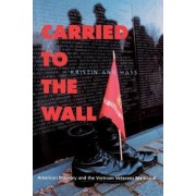 Carried to the Wall by Kristin Ann Hass