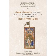 Lancelot-Grail: Chapter Summaries for the Vulgate and Post-Vulgate Cycles and Index of Proper Names v. 10 by Norris J. Lacy