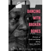 Dancing with Broken Bones by Professor Department of Sociology David Wendell Moller