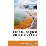 Works of Fancy and Imagination, Volume II by George MacDonald