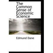The Common Sense of Economic Science by Edmund Dane