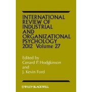 International Review of Industrial and Organizational Psychology 2012: Volume 27 by Gerard P. Hodgkinson