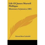 Life of James Mursell Phillippo by Edward Bean Underhill