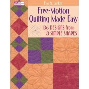 Free-motion Quilting Made Easy by Eva Larkin