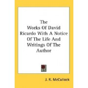 The Works of David Ricardo with a Notice of the Life and Writings of the Author by J R McCullock