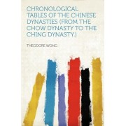 Chronological Tables of the Chinese Dynasties (from the Chow Dynasty to the Ching Dynasty.) by Theodore Wong