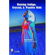 Raising Indigo, Crystal, and Psychic Kids by Beckah Boyd
