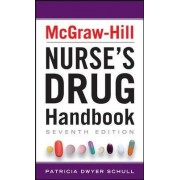 McGraw-Hill Nurses Drug Handbook by Patricia Dwyer Schull