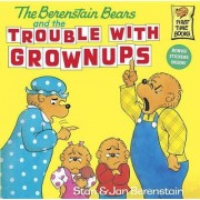 The Berenstain Bears and the Trouble with Grown-Ups by Stan Berenstain
