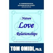 The Nature of Love and Relationships Second Edition: Generally Acceptable Relationship Principles for the New Era