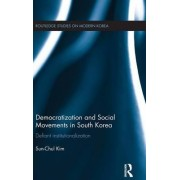 Democratization and Social Movements in South Korea by Sun-chul Kim