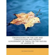 Observations on the Law and Constitution and Present Government of India, on the Nature of Landed Te by Archibald Galloway