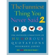 Funniest Thing You Never Said 2 by Rosemarie Jarski