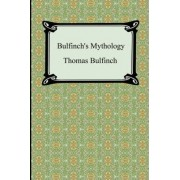 Bulfinch's Mythology (the Age of Fable, the Age of Chivalry, and Legends of Charlemagne) by Thomas Bulfinch