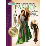 How to Draw & Paint Fashion & Costume Design by Walter Foster