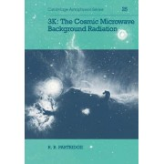 3K: The Cosmic Microwave Background Radiation by R. B. Partridge
