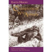 Earth Heroes: Champions of Wild Animals by Carol Malnor