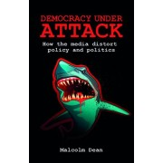 Democracy Under Attack by Malcolm Dean