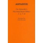 On Aristotle's Nicomachean Ethics 1-4, 7-8 by Aspasius