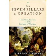The Seven Pillars of Creation by William P. Brown