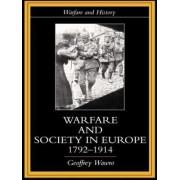 Warfare and Society in Europe, 1792-1914 by Geoffrey Wawro