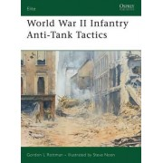 World War II Infantry Anti-tank Tactics by Gordon L. Rottman