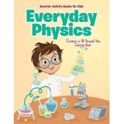 Everyday Physics by Smarter Activity Books For Kids