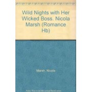 Wild Nights with Her Wicked Boss by Nicola Marsh