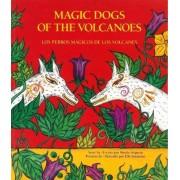 Los Perros Magicos de Los Volcanes by Manlio Argueta