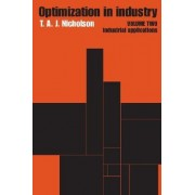 Optimization in Industry: Industrial Applications Volume 2 by T. A. J. Nicholson