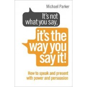 Its Not What You Say, Its The Way You Say It! by Michael Parker
