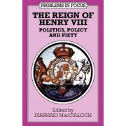 The Reign of Henry VIII by Professor of the History of the Church Diarmaid MacCulloch