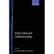 Early Irish and Welsh Kinship by Fellow and Tutor in Modern History T M Charles-Edwards