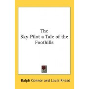 The Sky Pilot a Tale of the Foothills by Ralph Connor