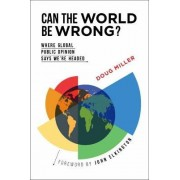 Can the World be Wrong? by Doug Miller