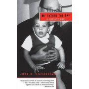 My Father The Spy: An Investigative Memoir by John H Richardson