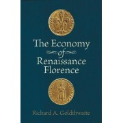 The Economy of Renaissance Florence by Richard A. Goldthwaite