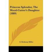 Princess Splendor, the Wood-Cutter's Daughter (1889) by E Rothesay Miller