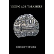 Viking Age Yorkshire by Matthew Townend
