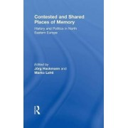 Contested and Shared Places of Memory by Jorg Hackmann