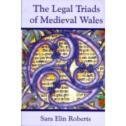 The Legal Triads of Medieval Wales by Sara Elin Roberts